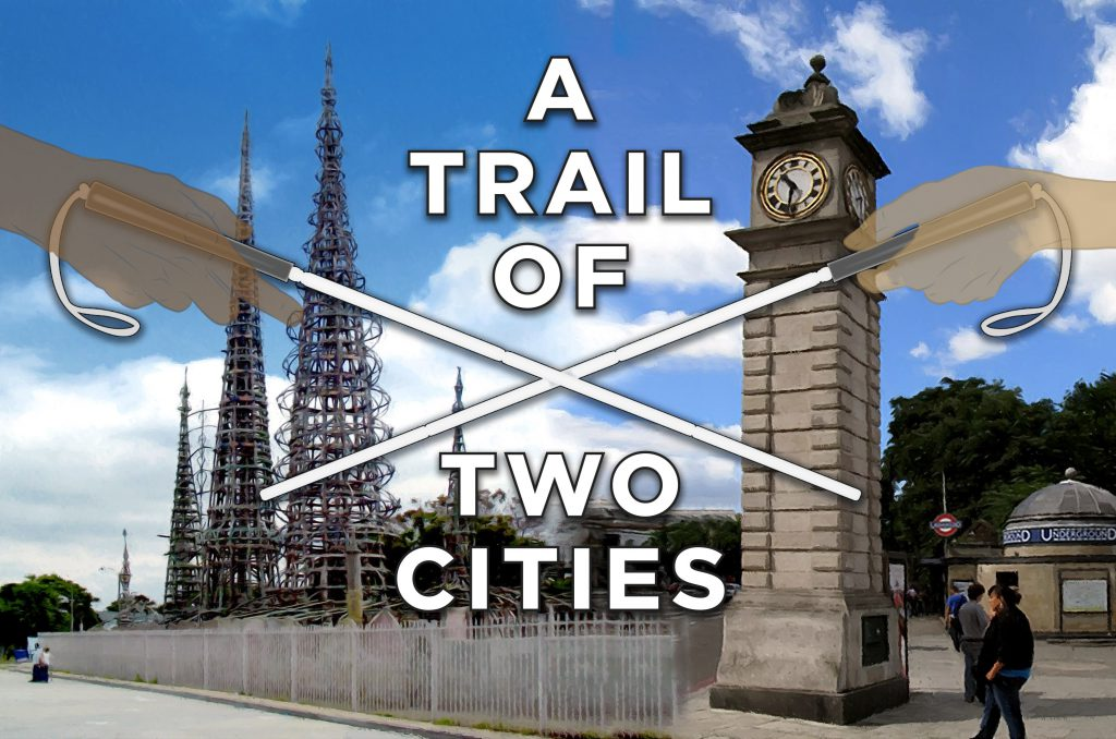 Two crossed white canes bisect an image of the Watts towers in Los Angeles on the left, and Clapham Common tube station's Clock tower on the right, with the title 'A Trail of Two Cities' in the middle of the canes.